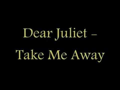 Dear Juliet - Take Me Away